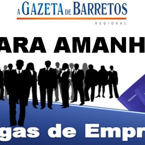 EMPREGO: VAGAS DISPONÍVEIS PARA AMANHÃ 06/10/2018
