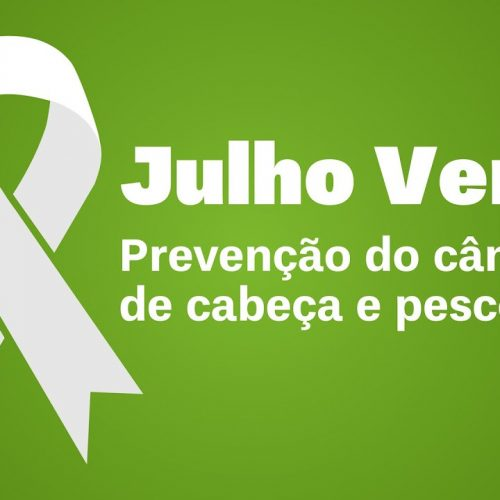Julho Verde alerta para prevenção ao câncer de cabeça e pescoço